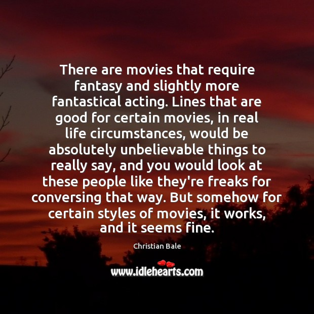 There are movies that require fantasy and slightly more fantastical acting. Lines Real Life Quotes Image