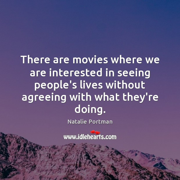 There are movies where we are interested in seeing people's lives without Image