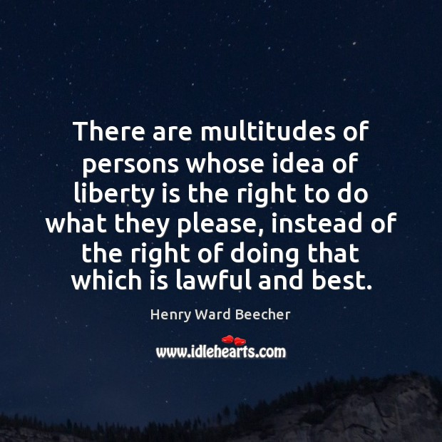 Image, There are multitudes of persons whose idea of liberty is the right