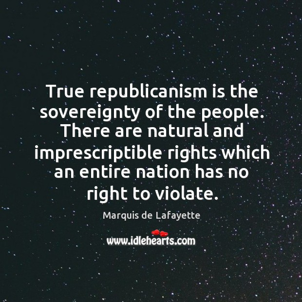 There are natural and imprescriptible rights which an entire nation has no right to violate. Image