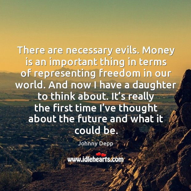 Image, There are necessary evils. Money is an important thing in terms of representing freedom in our world.
