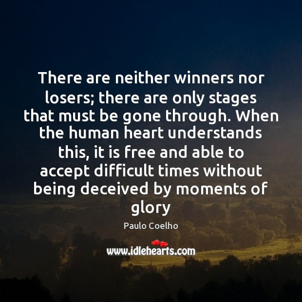 Image, There are neither winners nor losers; there are only stages that must