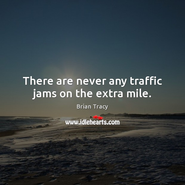 Image, There are never any traffic jams on the extra mile.
