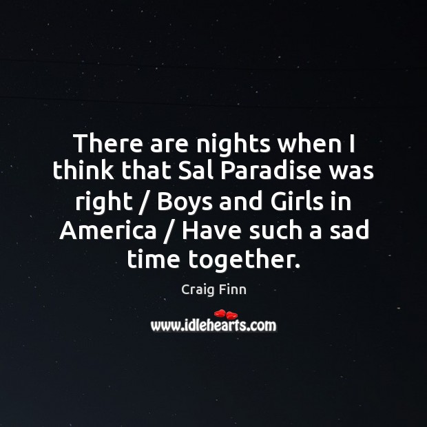 There are nights when I think that Sal Paradise was right / Boys Time Together Quotes Image