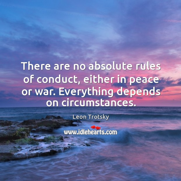 There are no absolute rules of conduct, either in peace or war. Everything depends on circumstances. Image