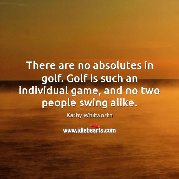 There are no absolutes in golf. Golf is such an individual game, Image