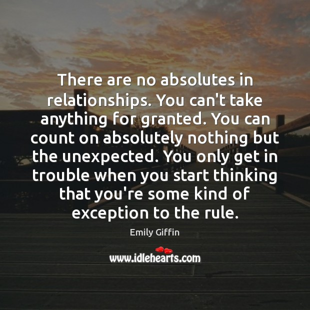 Image, There are no absolutes in relationships. You can't take anything for granted.