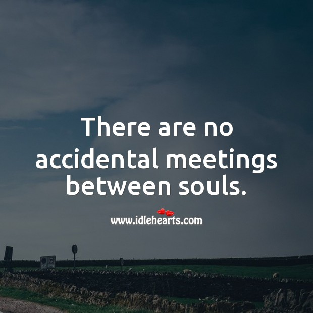 There are no accidental meetings between souls. Beautiful Love Quotes Image