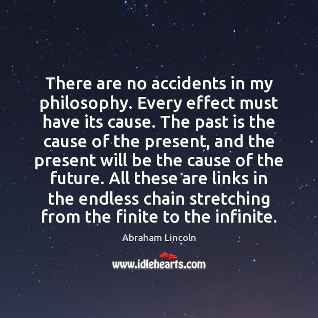 Image, There are no accidents in my philosophy. Every effect must have its