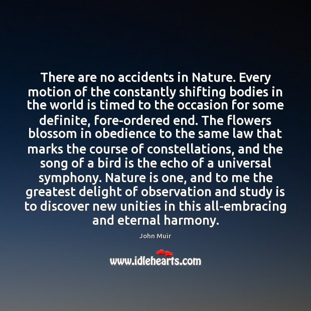 There are no accidents in Nature. Every motion of the constantly shifting John Muir Picture Quote