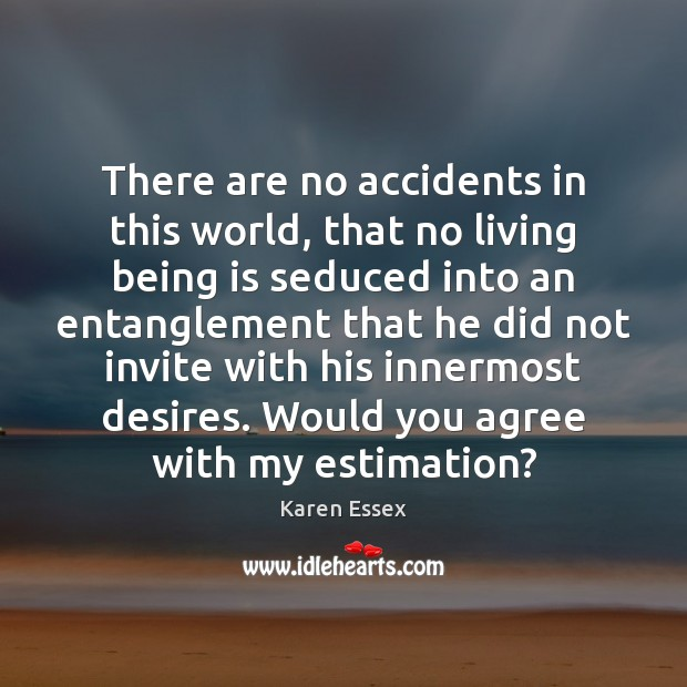 There are no accidents in this world, that no living being is Image