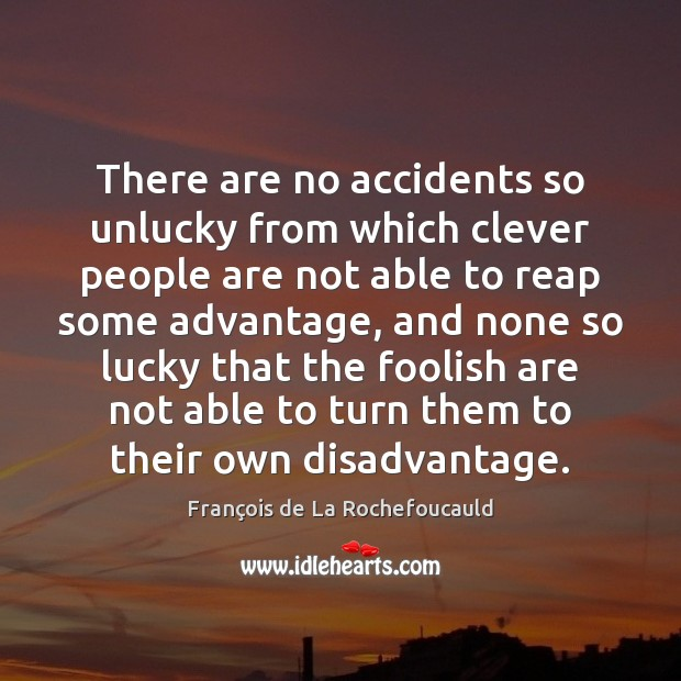 Image, There are no accidents so unlucky from which clever people are not