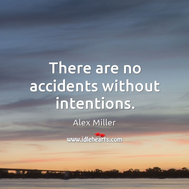 Image, There are no accidents without intentions.