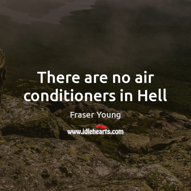 There are no air conditioners in Hell Image