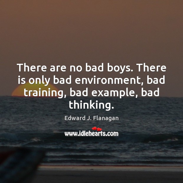 There are no bad boys. There is only bad environment, bad training, Image