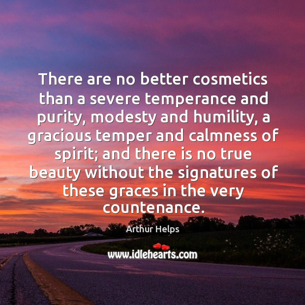 There are no better cosmetics than a severe temperance and purity, modesty and humility Image
