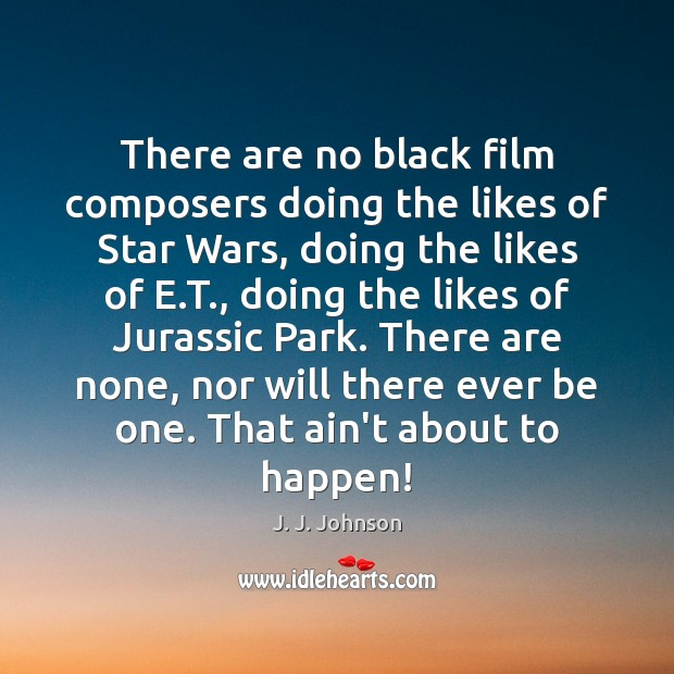 There are no black film composers doing the likes of Star Wars, Image