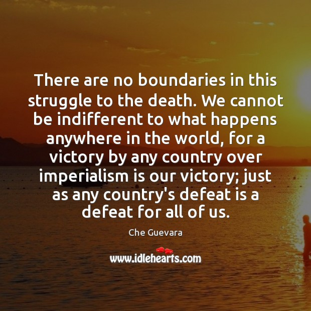 There are no boundaries in this struggle to the death. We cannot Defeat Quotes Image