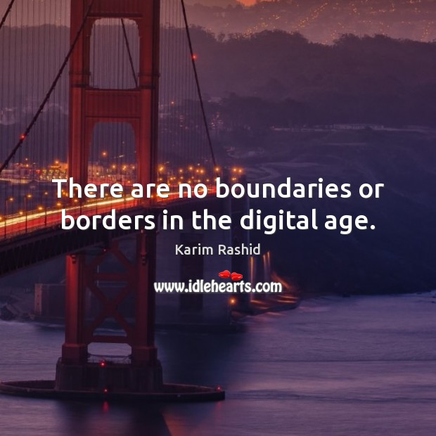There are no boundaries or borders in the digital age. Image