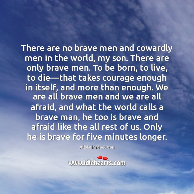 Image, There are no brave men and cowardly men in the world, my