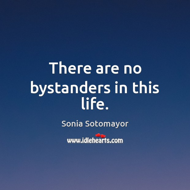 There are no bystanders in this life. Image