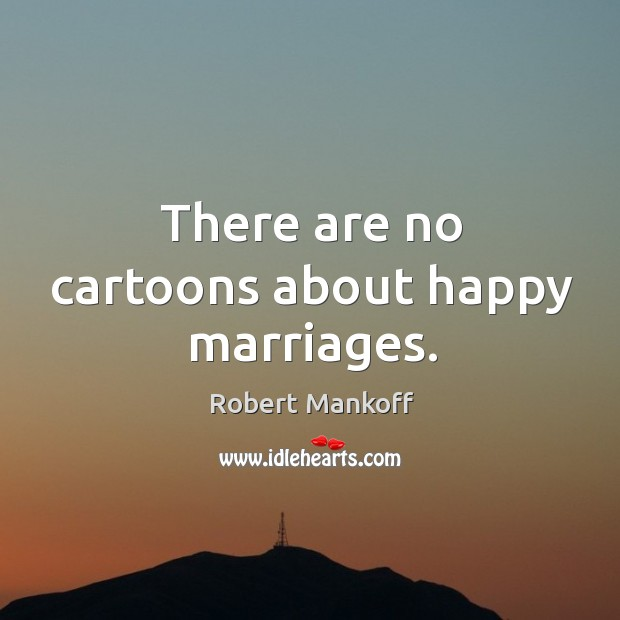 There are no cartoons about happy marriages. Robert Mankoff Picture Quote