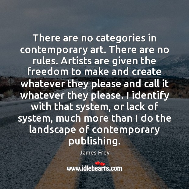 There are no categories in contemporary art. There are no rules. Artists James Frey Picture Quote