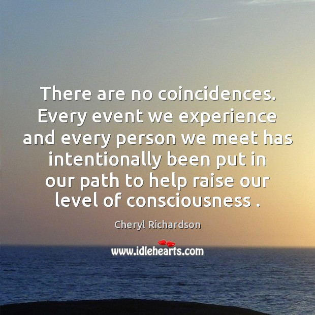 There are no coincidences. Every event we experience and every person we Cheryl Richardson Picture Quote