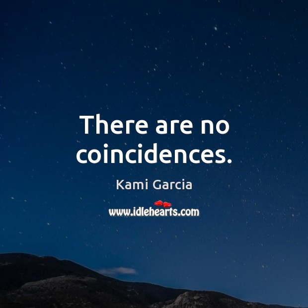There are no coincidences. Kami Garcia Picture Quote