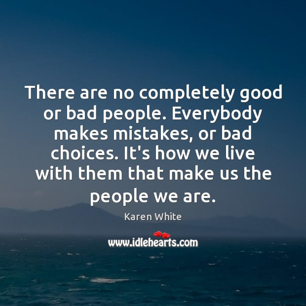 There are no completely good or bad people. Everybody makes mistakes, or Image