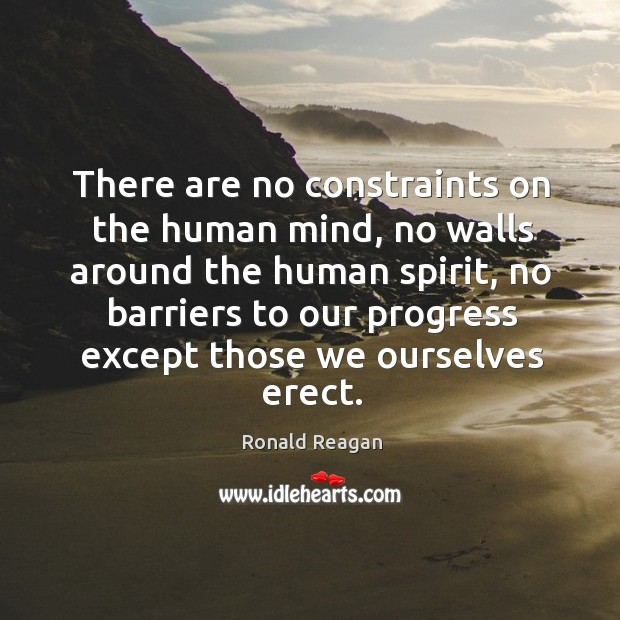 Image, There are no constraints on the human mind, no walls around the human spirit