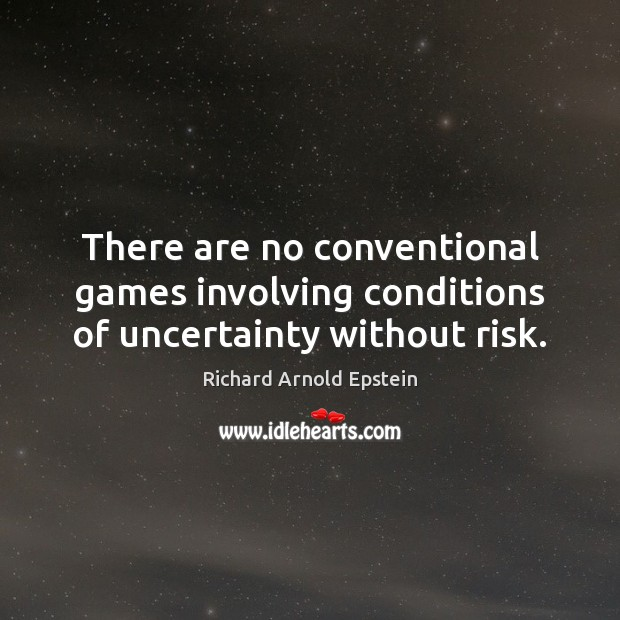 There are no conventional games involving conditions of uncertainty without risk. Image