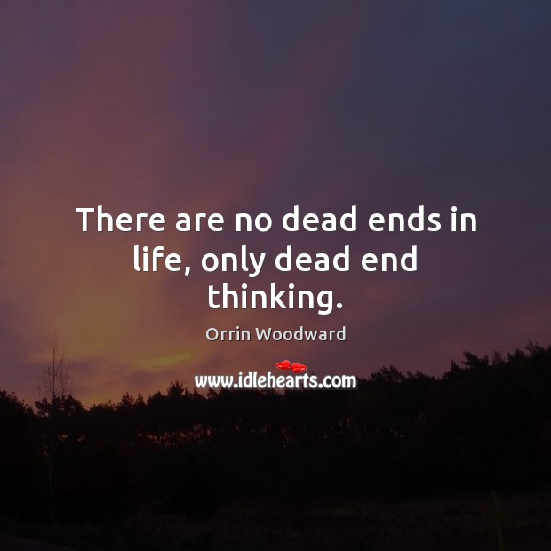 Image, There are no dead ends in life, only dead end thinking.