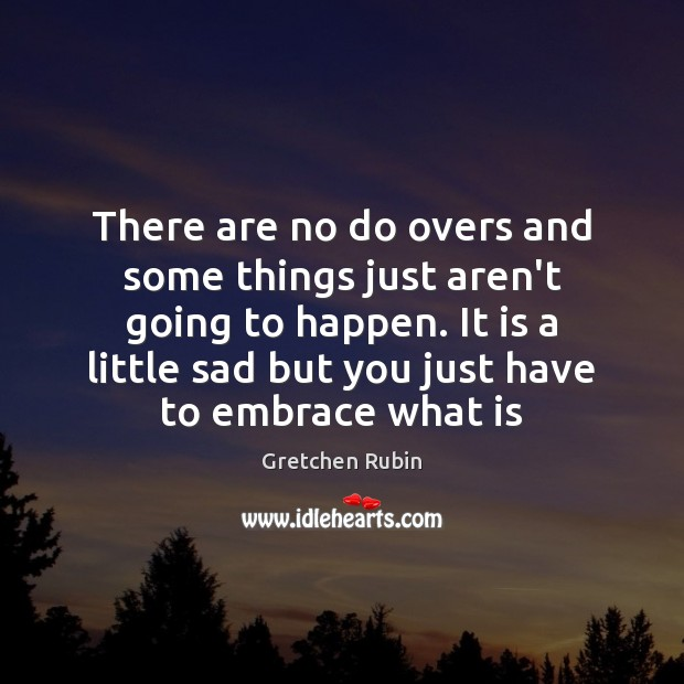 There are no do overs and some things just aren't going to Gretchen Rubin Picture Quote