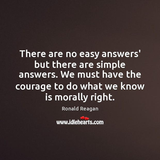 There are no easy answers' but there are simple answers. We must Ronald Reagan Picture Quote