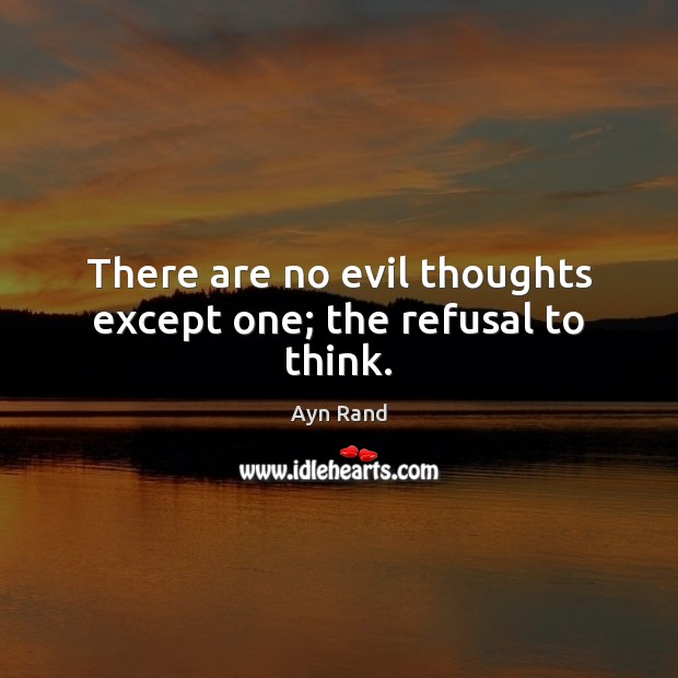 There are no evil thoughts except one; the refusal to think. Ayn Rand Picture Quote