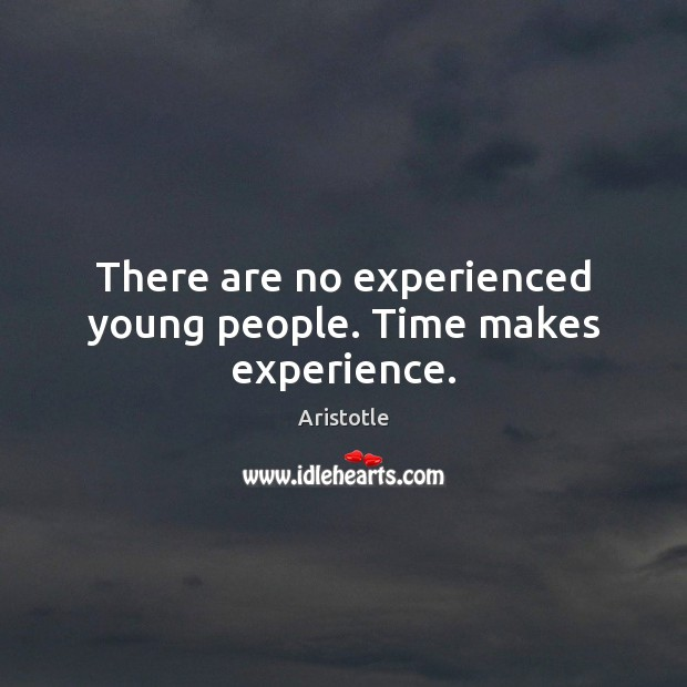 Image, There are no experienced young people. Time makes experience.