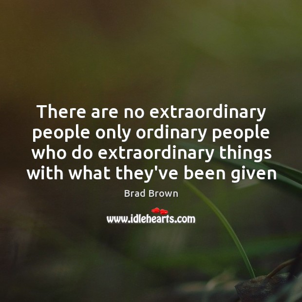 Image, There are no extraordinary people only ordinary people who do extraordinary things