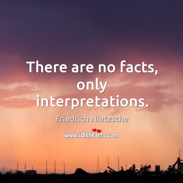 Image, There are no facts, only interpretations.