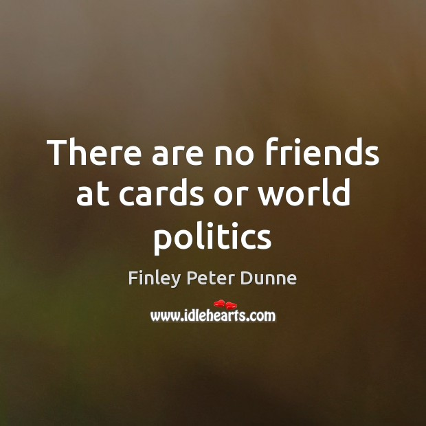 There are no friends at cards or world politics Image