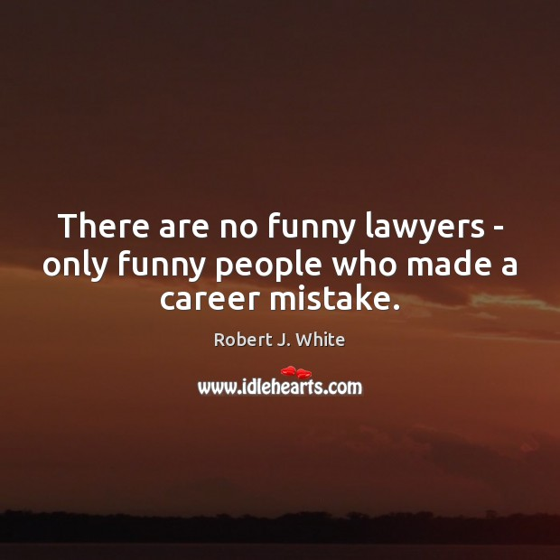 There are no funny lawyers – only funny people who made a career mistake. Image