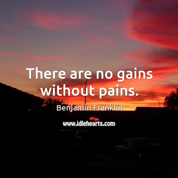 Image, There are no gains without pains.