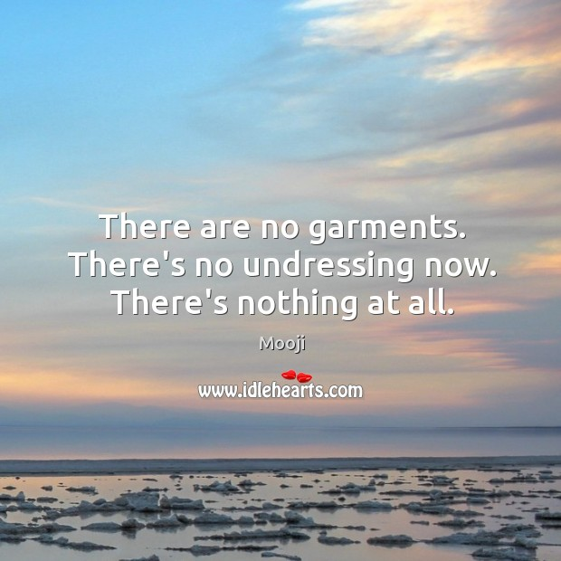 There are no garments. There's no undressing now. There's nothing at all. Image