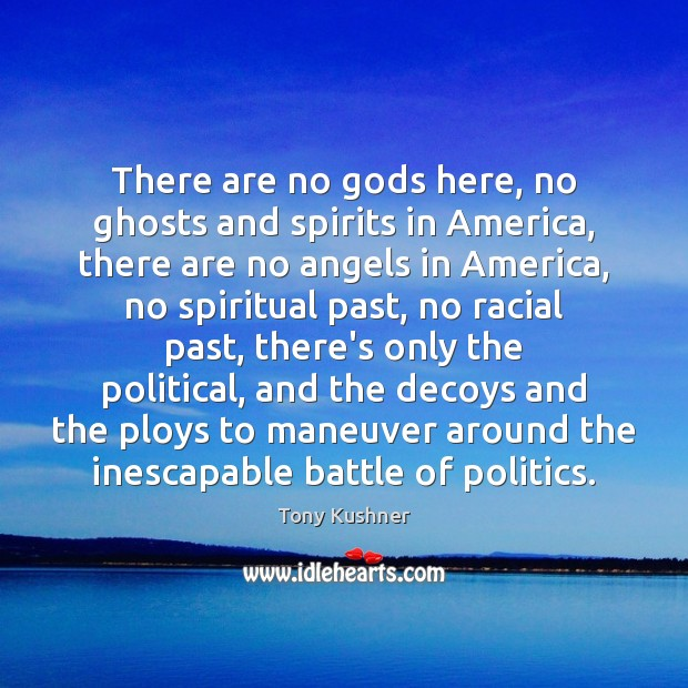 Image, There are no gods here, no ghosts and spirits in America, there