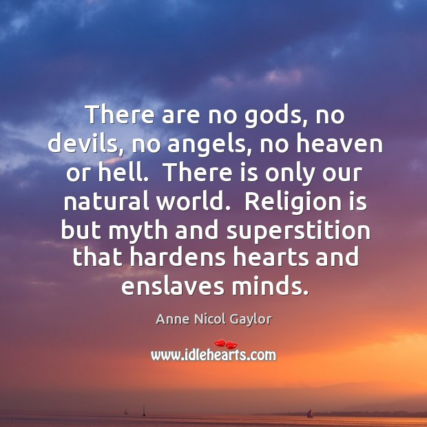 Image, There are no gods, no devils, no angels, no heaven or hell.