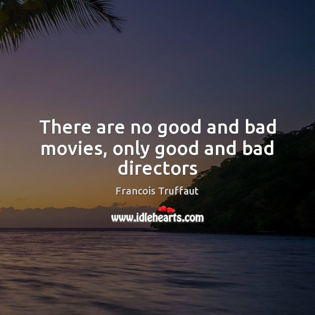 Image, There are no good and bad movies, only good and bad directors