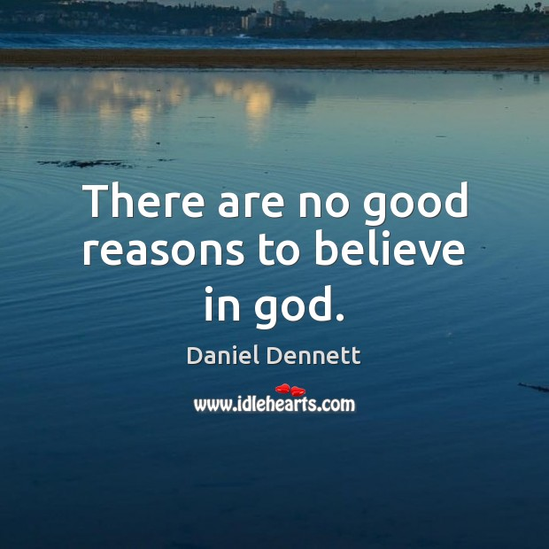 Image, There are no good reasons to believe in God.