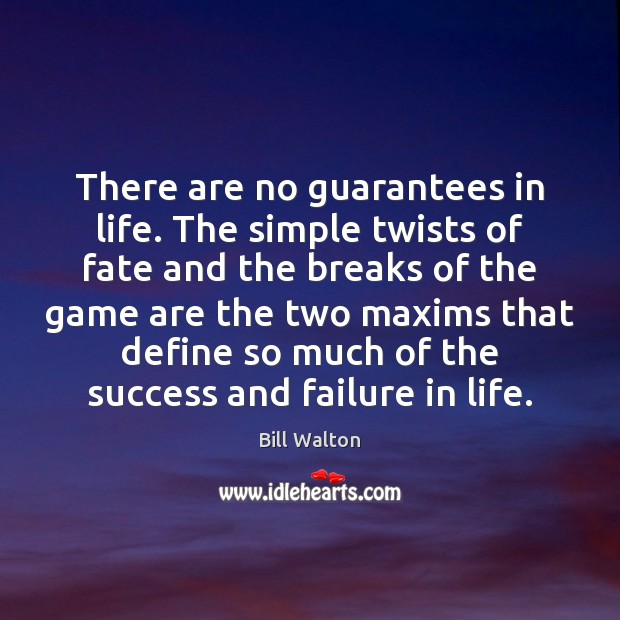 There are no guarantees in life. The simple twists of fate and Bill Walton Picture Quote