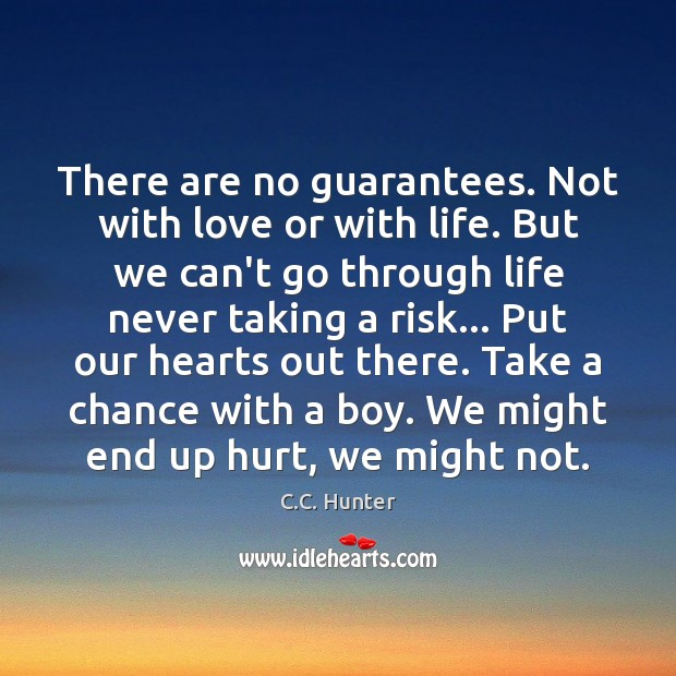 Image, There are no guarantees. Not with love or with life. But we