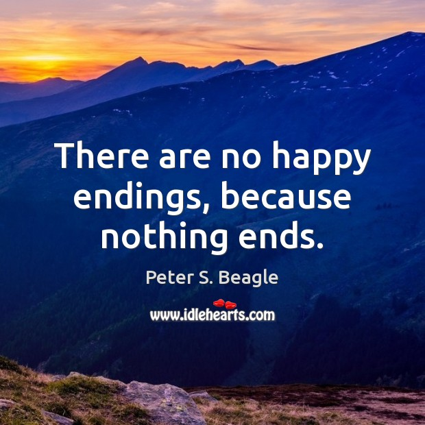 Peter S. Beagle Picture Quote image saying: There are no happy endings, because nothing ends.